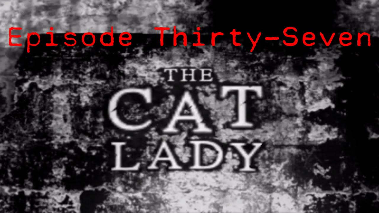 Embedded thumbnail for The Cat Lady - Episode Thirty-Seven - The Dog Lady
