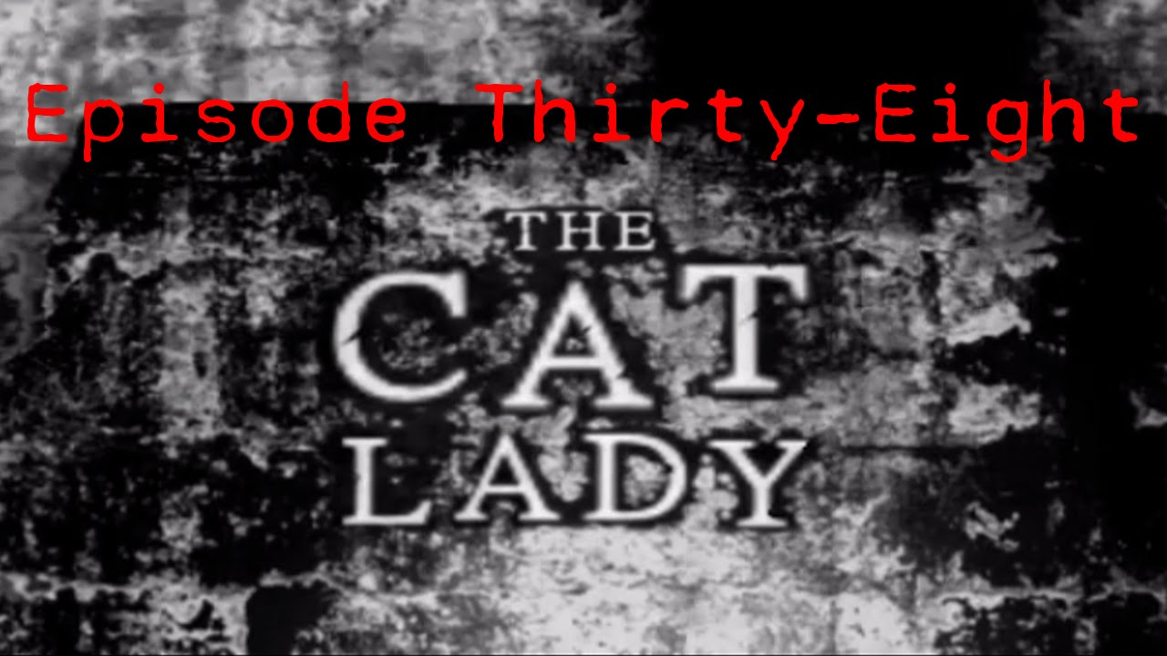 Embedded thumbnail for The Cat Lady - Episode Thirty-Eight - Schemes