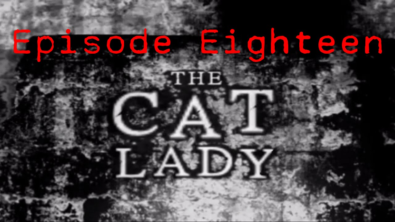 Embedded thumbnail for The Cat Lady - Episode Eighteen - Cats