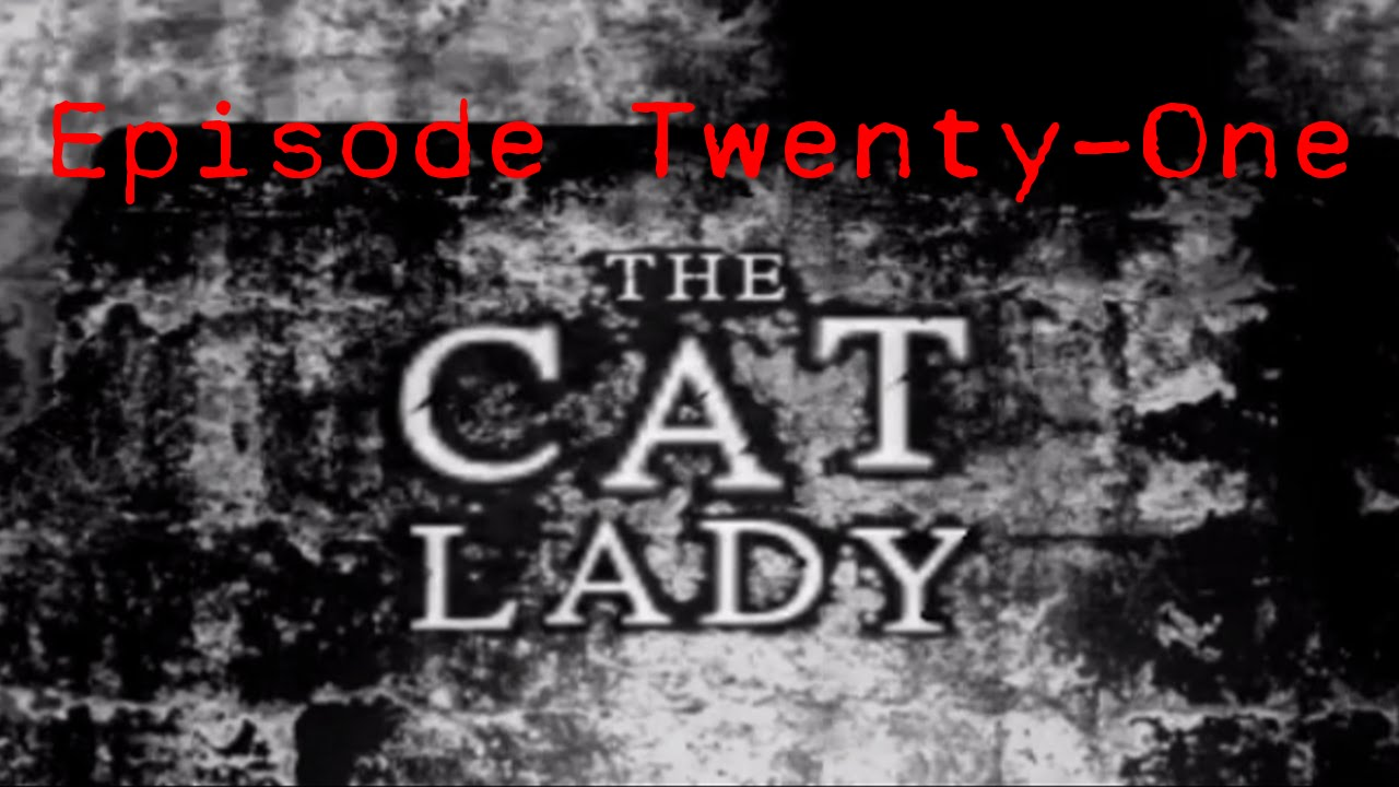 Embedded thumbnail for The Cat Lady - Episode Twenty-One - Bleach