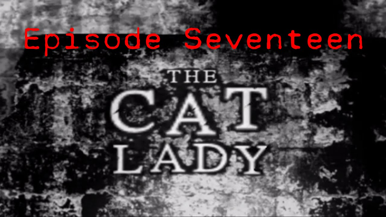 Embedded thumbnail for The Cat Lady - Episode Seventeen - Shower Time