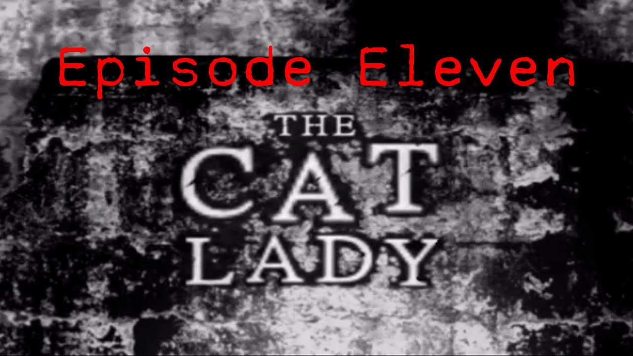 Embedded thumbnail for The Cat Lady - Episode Eleven - Escape!