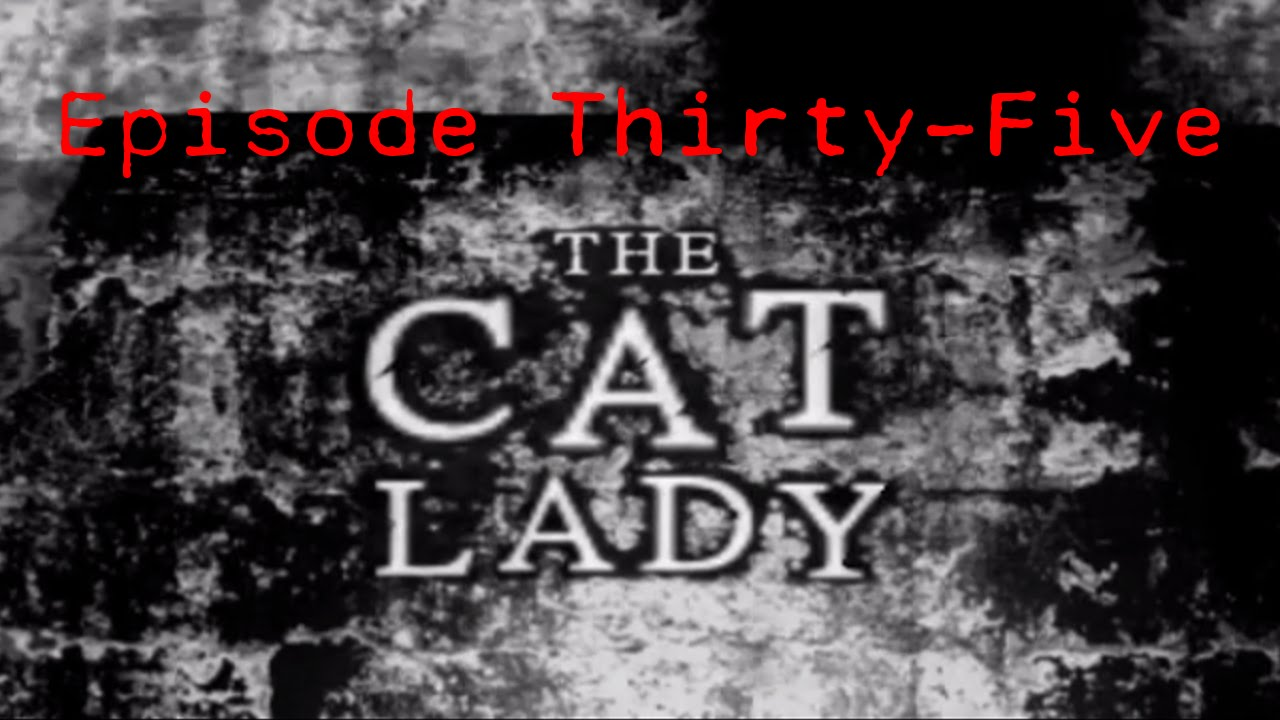 Embedded thumbnail for The Cat Lady - Episode Thirty-Five - I'm an Old Man!