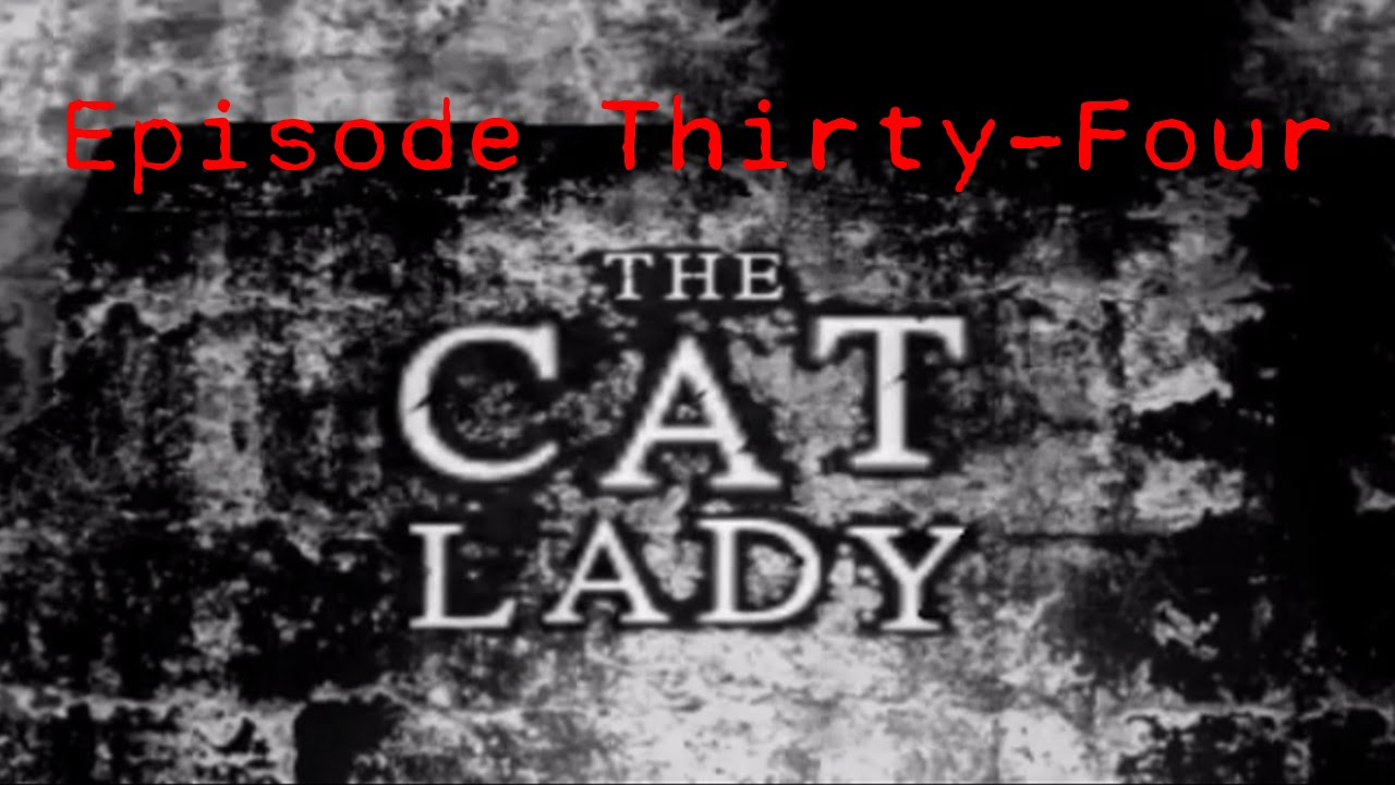 Embedded thumbnail for The Cat Lady - Episode Thirty-Four: Breaking and Entering