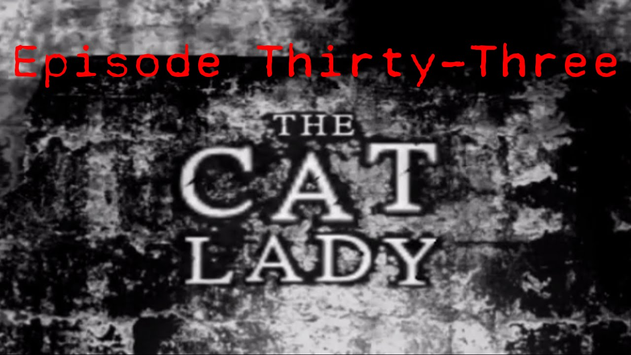 Embedded thumbnail for The Cat Lady - Episode Thirty-Three - Cats Ate His Face