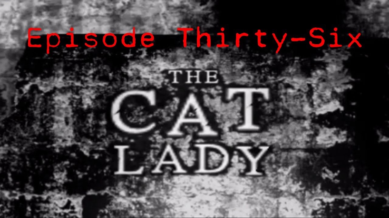 Embedded thumbnail for The Cat Lady - Episode Thirty-Six - Ground Floor